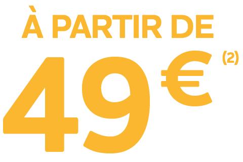 À PARTIR DE 49€(2)